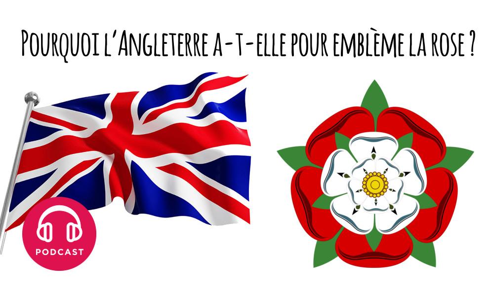 Pourquoi L Angleterre A T Elle Pour Embleme La Rose