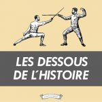 Les Dessous de l'Histoire - Choses à Savoir Histoire